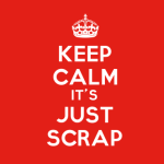 Keep Calm It's Just Scrap