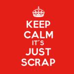 Keep Calm It's Just Scrap